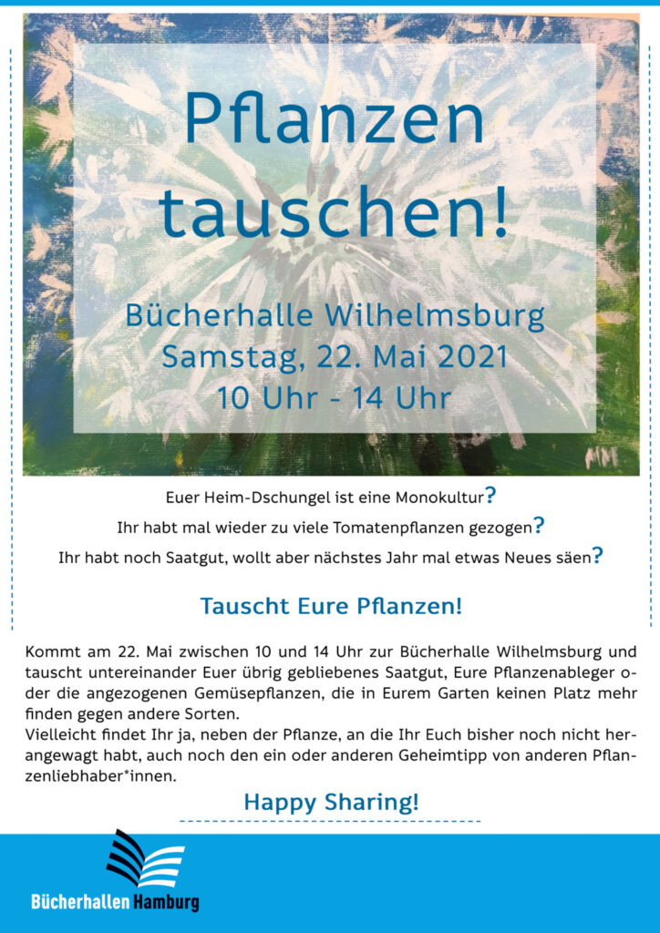 Ein Plakat mit viel Text, der zum Pflnazen-Tausch in der Bücherhalle Wilhelmsburg am 22.5.2021 von 10 - 14 Uhr einlädt. Im Hintergrund verschwommen ein Gemälde von einer weißen Blüte, die wie ein Feuerwerk aufgesprungen ist.
